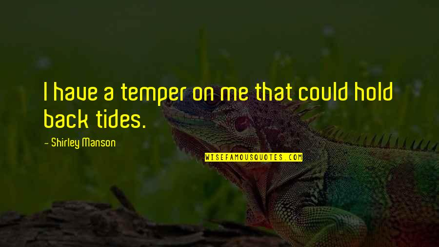 Hold On Me Quotes By Shirley Manson: I have a temper on me that could