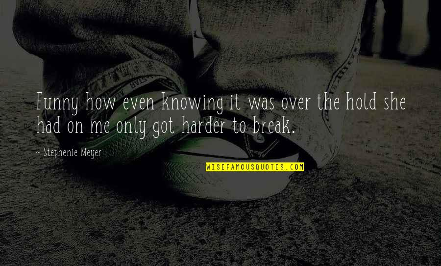 Hold On Me Quotes By Stephenie Meyer: Funny how even knowing it was over the