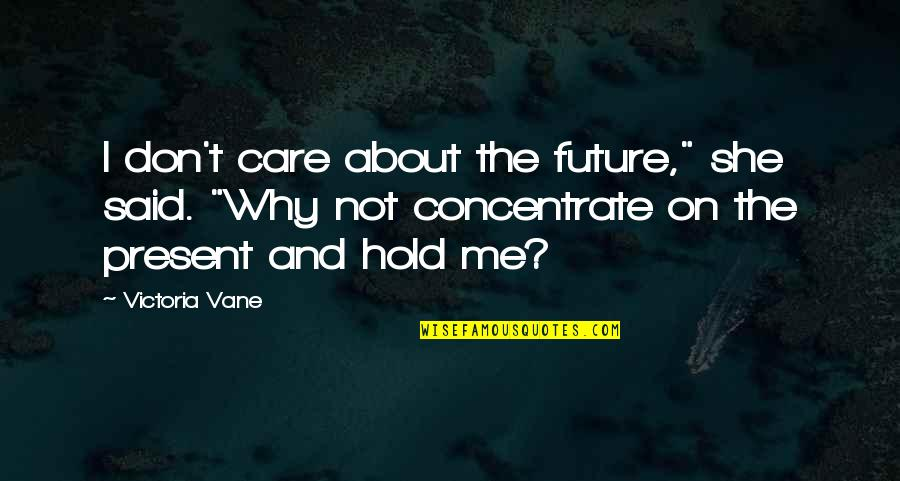 "Hold On Me Quotes By Victoria Vane: I don't care about the future,"" she said."