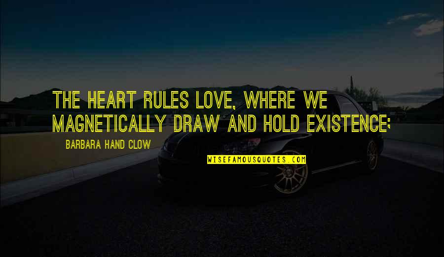Hold Onto Your Heart Quotes By Barbara Hand Clow: the heart rules love, where we magnetically draw