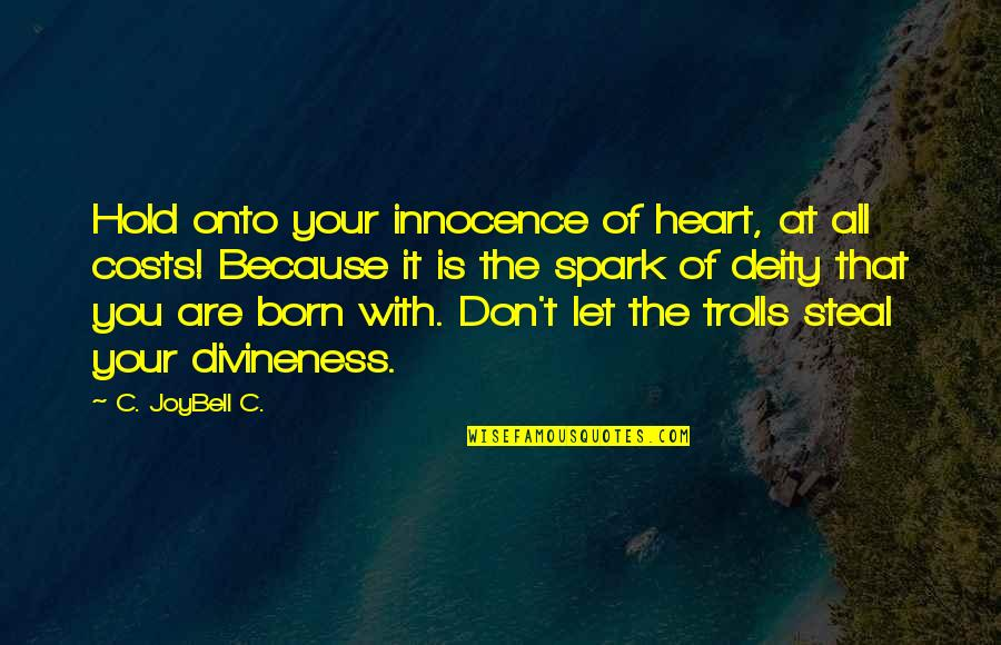Hold Onto Your Heart Quotes By C. JoyBell C.: Hold onto your innocence of heart, at all