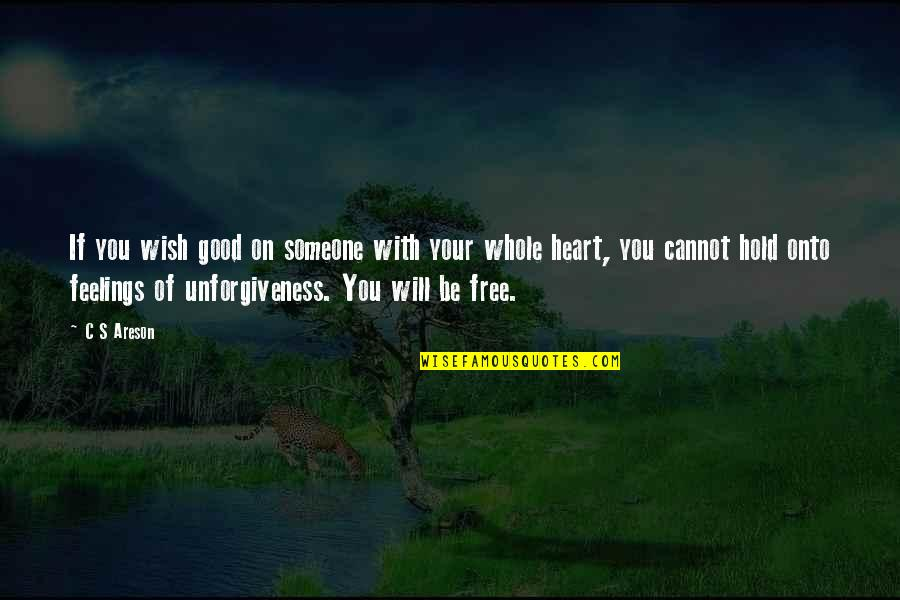 Hold Onto Your Heart Quotes By C S Areson: If you wish good on someone with your