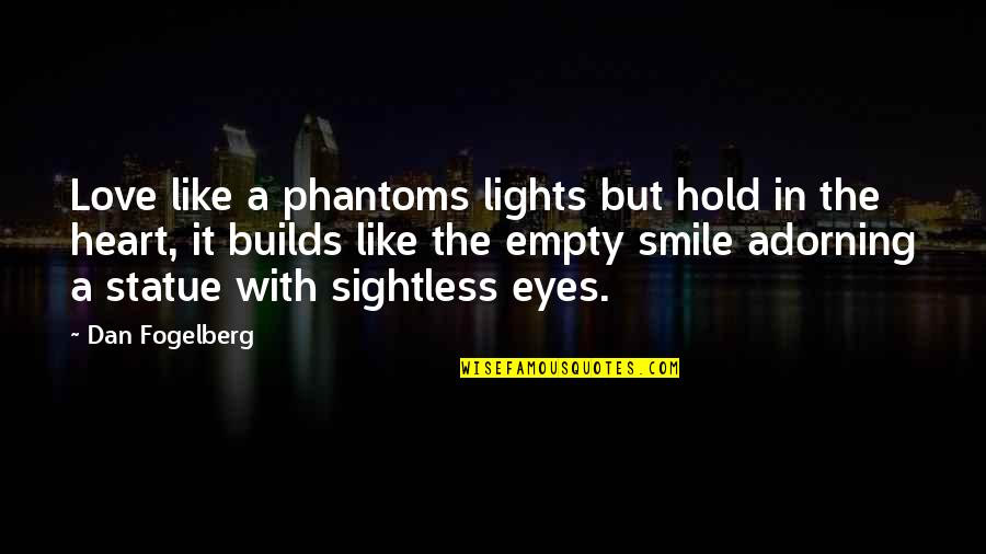 Hold Onto Your Heart Quotes By Dan Fogelberg: Love like a phantoms lights but hold in