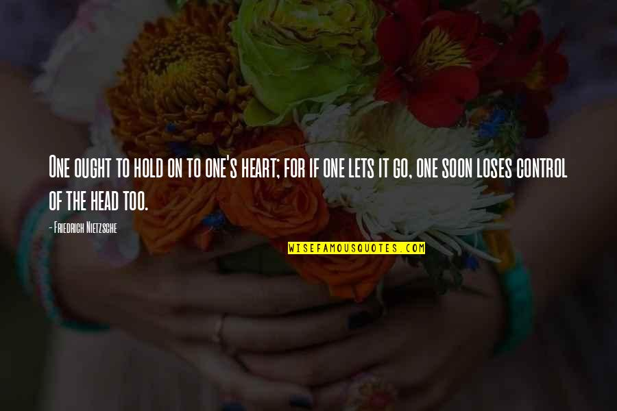 Hold Onto Your Heart Quotes By Friedrich Nietzsche: One ought to hold on to one's heart;