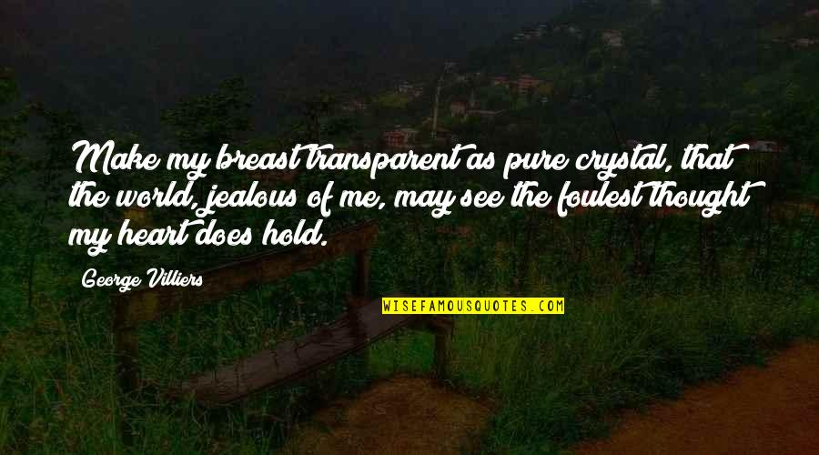 Hold Onto Your Heart Quotes By George Villiers: Make my breast transparent as pure crystal, that