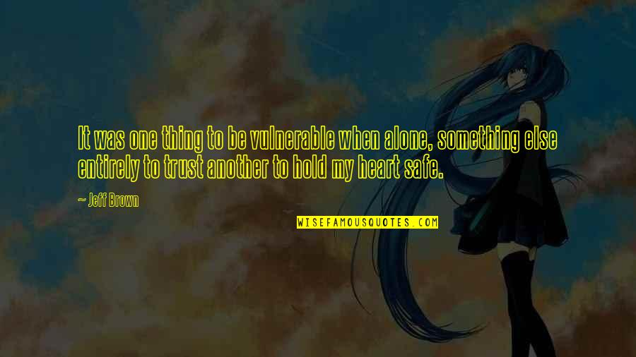 Hold Onto Your Heart Quotes By Jeff Brown: It was one thing to be vulnerable when