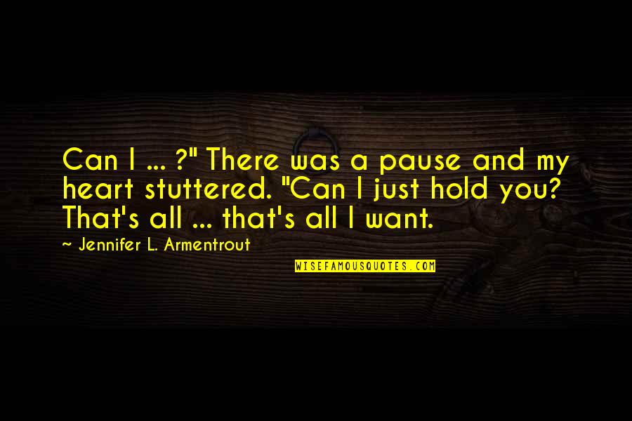 """Hold Onto Your Heart Quotes By Jennifer L. Armentrout: Can I ... ?"""" There was a pause"""