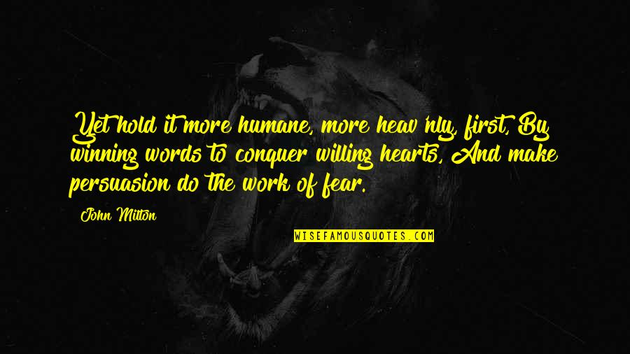 Hold Onto Your Heart Quotes By John Milton: Yet hold it more humane, more heav'nly, first,