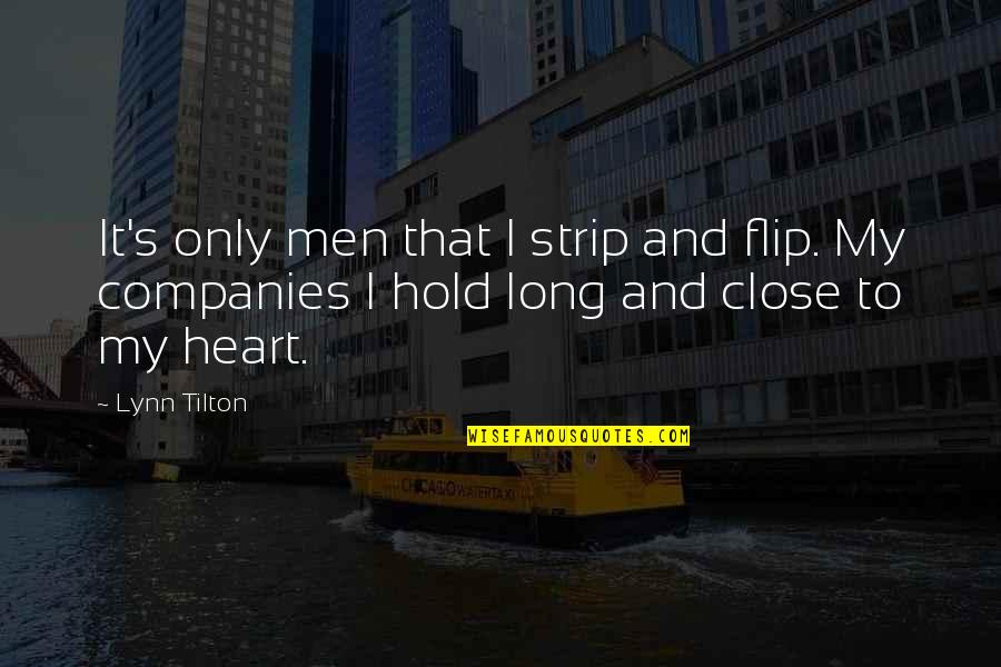 Hold Onto Your Heart Quotes By Lynn Tilton: It's only men that I strip and flip.