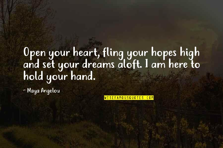 Hold Onto Your Heart Quotes By Maya Angelou: Open your heart, fling your hopes high and