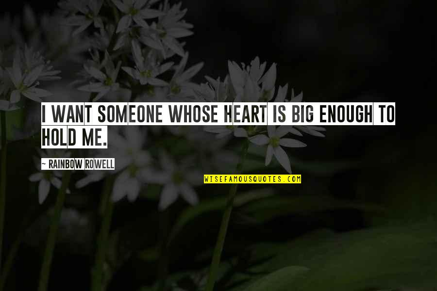 Hold Onto Your Heart Quotes By Rainbow Rowell: I want someone whose heart is big enough