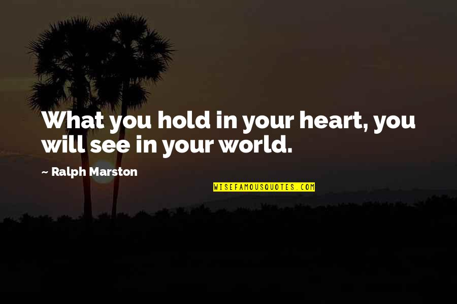 Hold Onto Your Heart Quotes By Ralph Marston: What you hold in your heart, you will