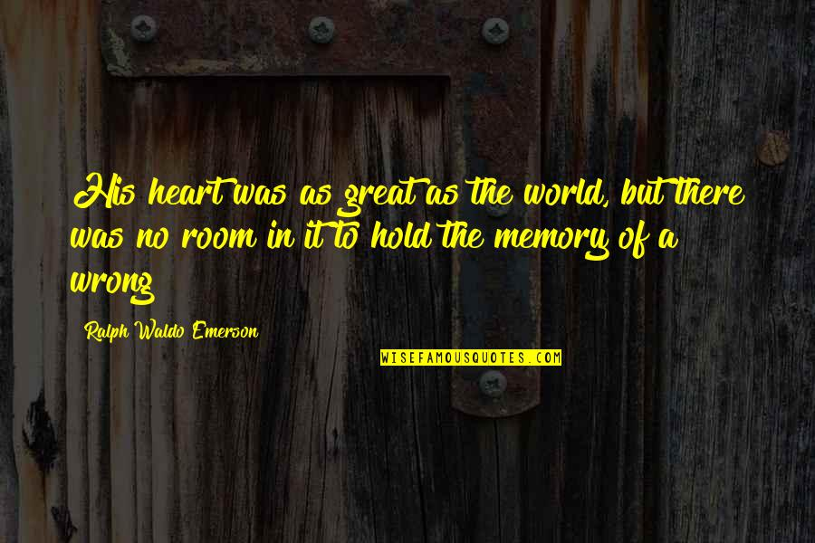 Hold Onto Your Heart Quotes By Ralph Waldo Emerson: His heart was as great as the world,
