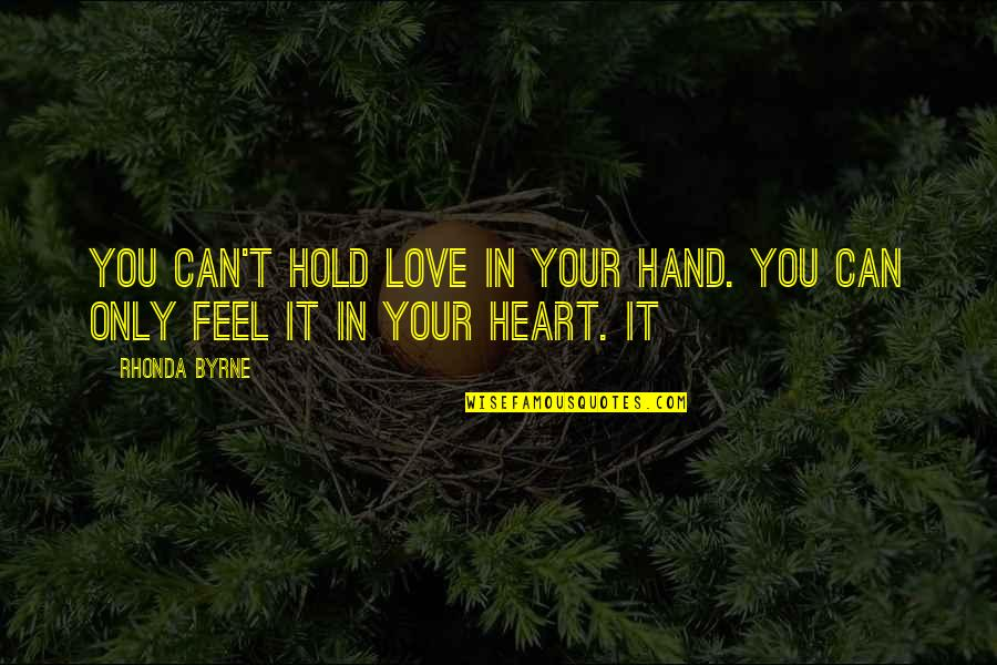 Hold Onto Your Heart Quotes By Rhonda Byrne: You can't hold love in your hand. You