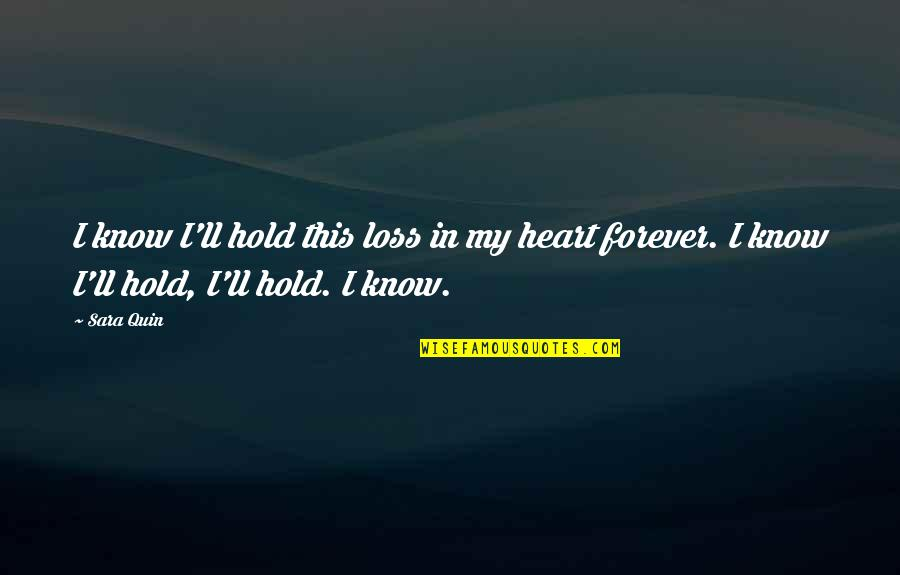 Hold Onto Your Heart Quotes By Sara Quin: I know I'll hold this loss in my
