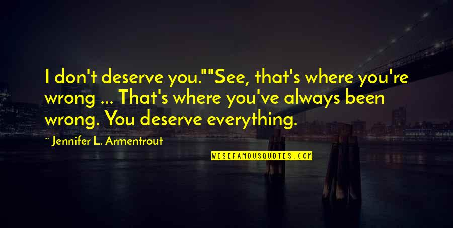 "Hold The Key To My Heart Quotes By Jennifer L. Armentrout: I don't deserve you.""""See, that's where you're wrong"