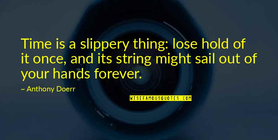 Hold You Forever Quotes By Anthony Doerr: Time is a slippery thing: lose hold of