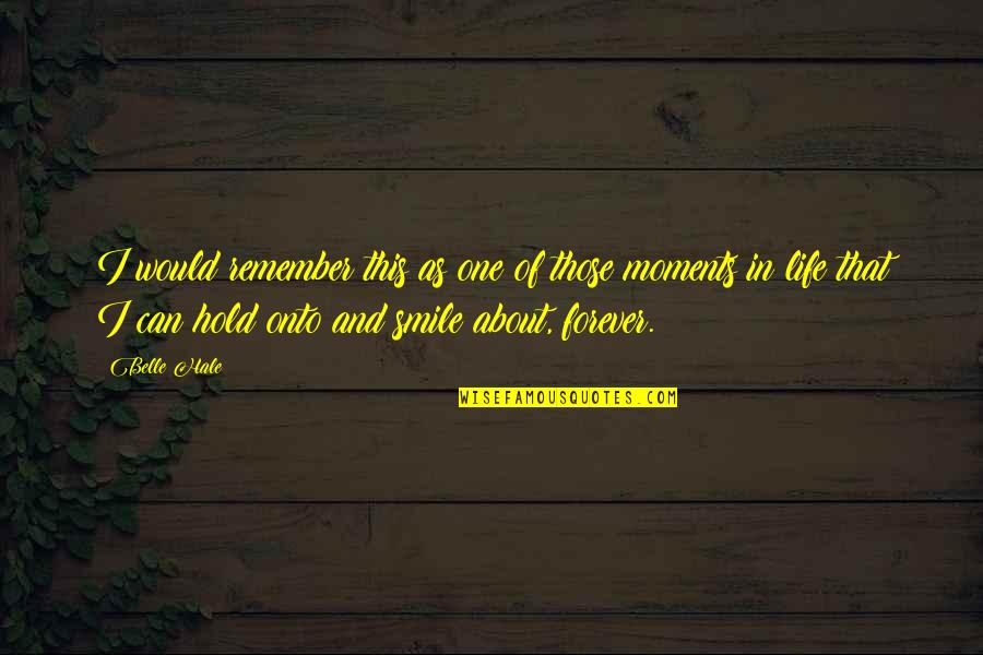 Hold You Forever Quotes By Belle Hale: I would remember this as one of those