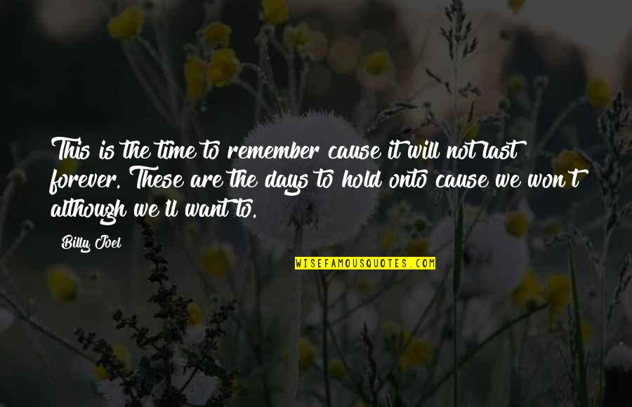 Hold You Forever Quotes By Billy Joel: This is the time to remember cause it