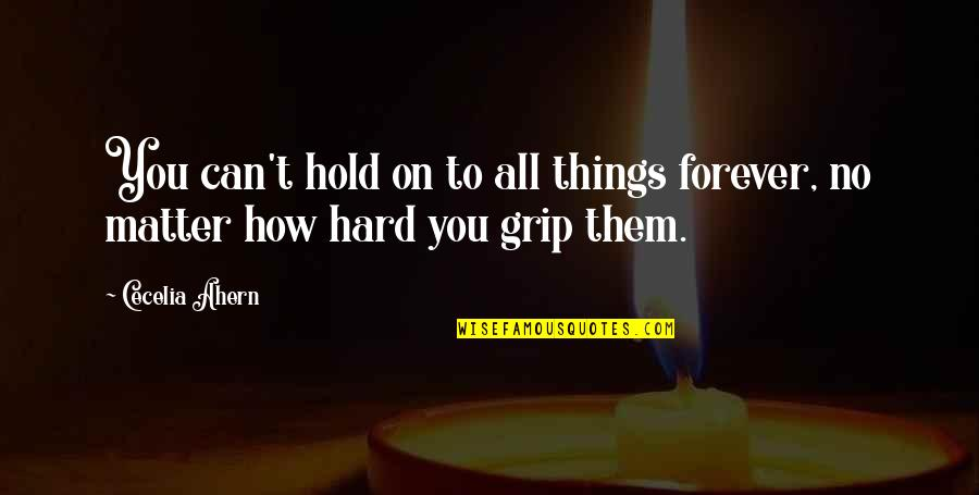 Hold You Forever Quotes By Cecelia Ahern: You can't hold on to all things forever,