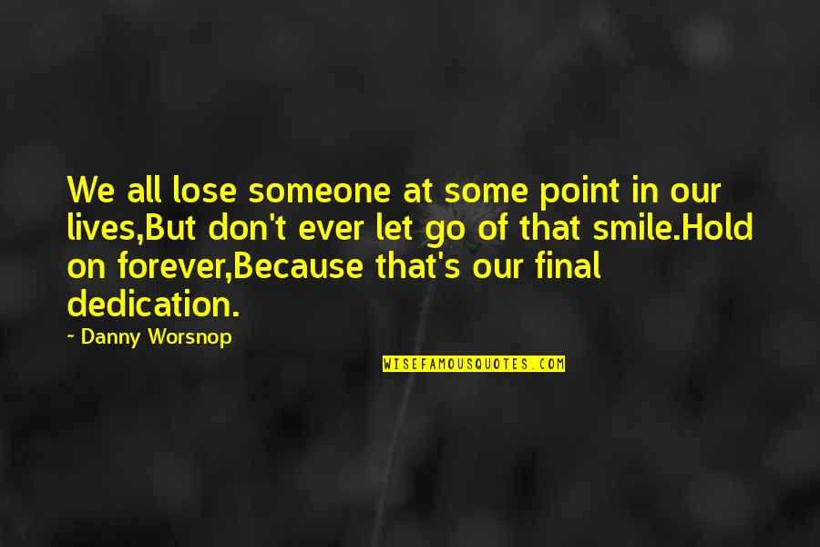 Hold You Forever Quotes By Danny Worsnop: We all lose someone at some point in