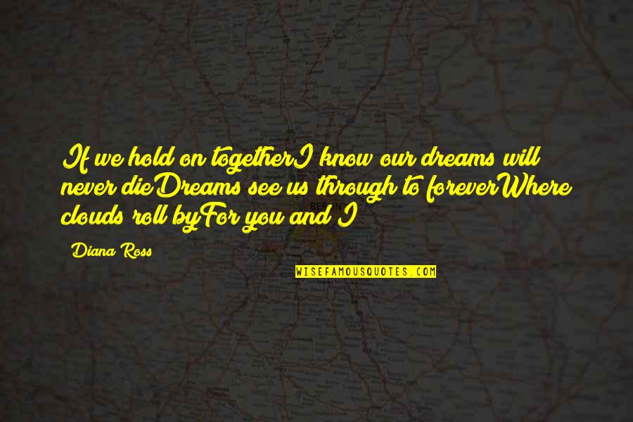 Hold You Forever Quotes By Diana Ross: If we hold on togetherI know our dreams