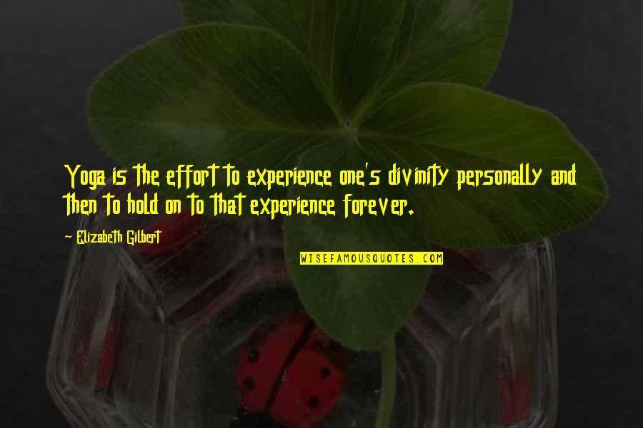 Hold You Forever Quotes By Elizabeth Gilbert: Yoga is the effort to experience one's divinity