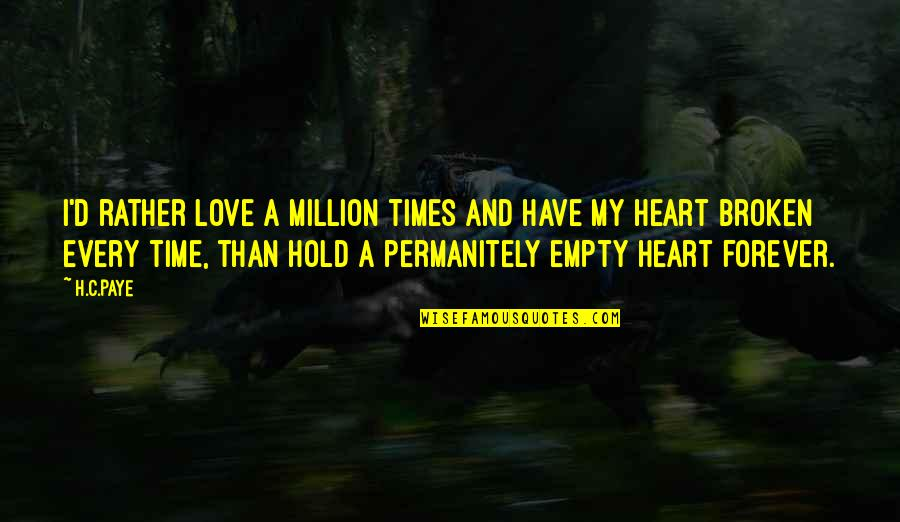 Hold You Forever Quotes By H.C.Paye: I'd rather love a million times and have