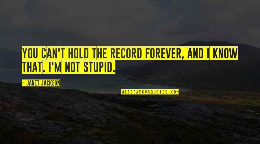 Hold You Forever Quotes By Janet Jackson: You can't hold the record forever, and I