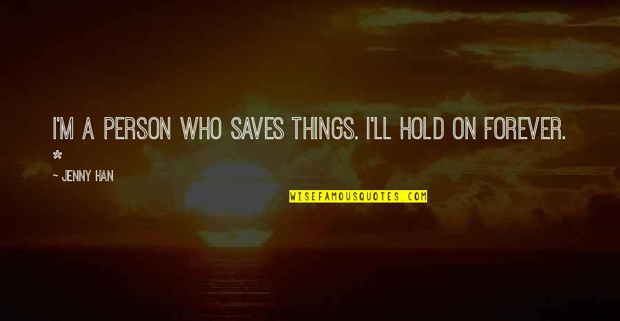 Hold You Forever Quotes By Jenny Han: I'm a person who saves things. I'll hold