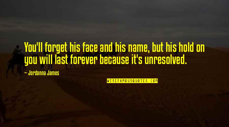 Hold You Forever Quotes By Jordanna James: You'll forget his face and his name, but