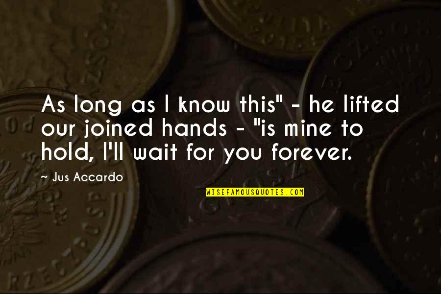 """Hold You Forever Quotes By Jus Accardo: As long as I know this"""" - he"""