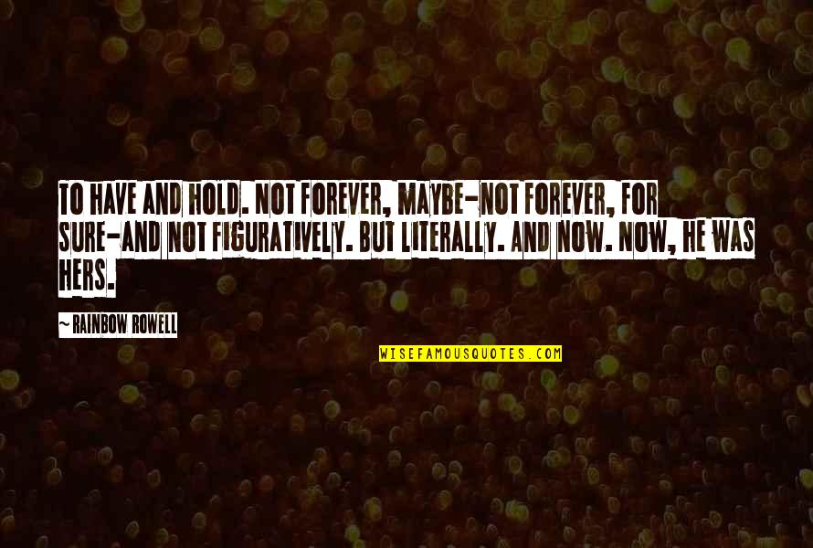 Hold You Forever Quotes By Rainbow Rowell: To have and hold. Not forever, maybe-not forever,