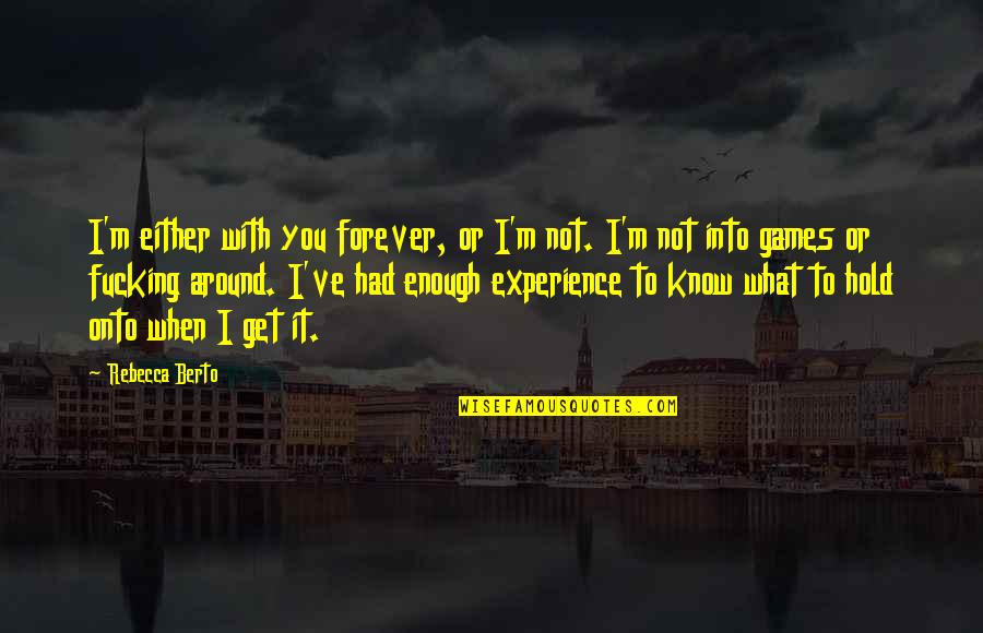 Hold You Forever Quotes By Rebecca Berto: I'm either with you forever, or I'm not.