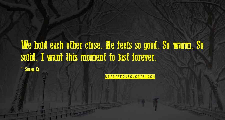 Hold You Forever Quotes By Susan Ee: We hold each other close. He feels so