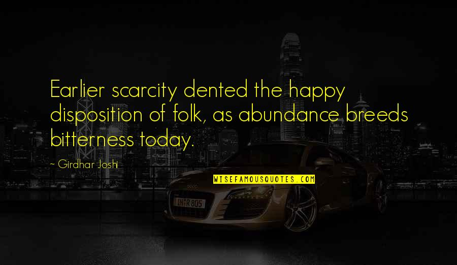 Holden Being Impulsive Quotes By Girdhar Joshi: Earlier scarcity dented the happy disposition of folk,