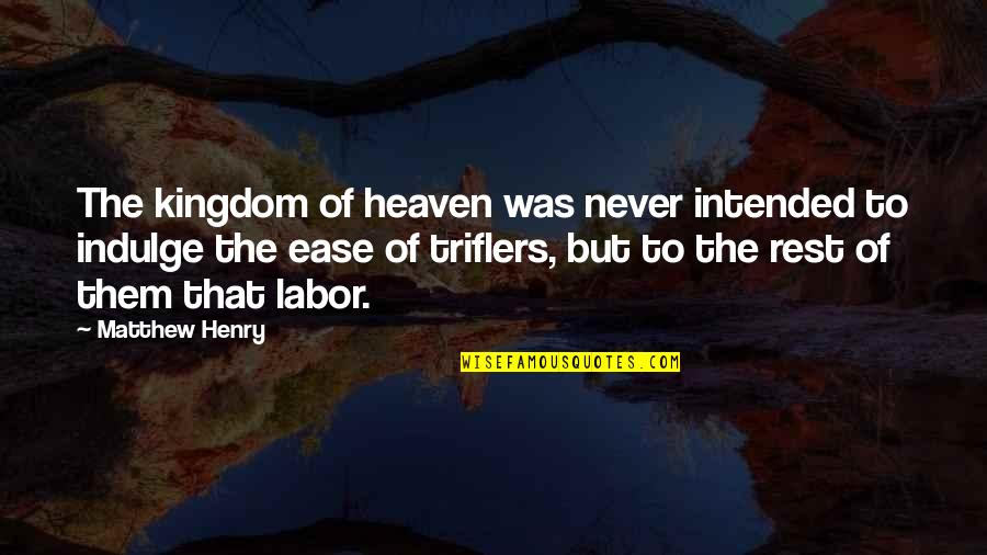 Holden Being Impulsive Quotes By Matthew Henry: The kingdom of heaven was never intended to
