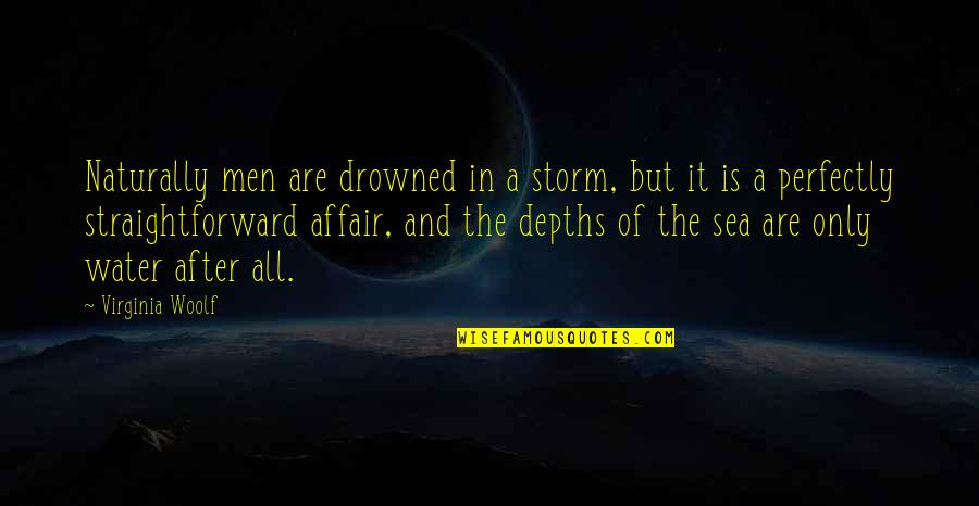 Holden Being Impulsive Quotes By Virginia Woolf: Naturally men are drowned in a storm, but