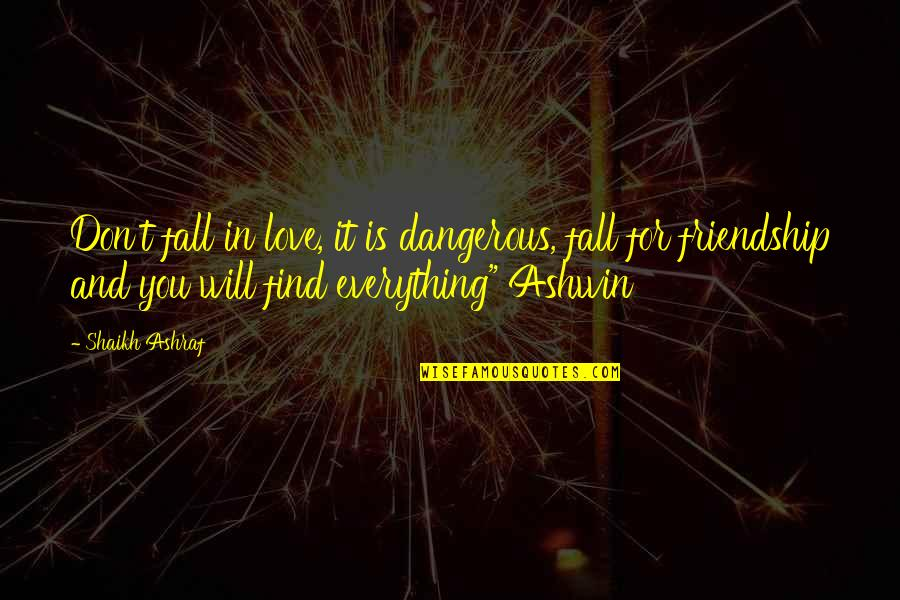 Holden Caulfield From Catcher In The Rye Quotes By Shaikh Ashraf: Don't fall in love, it is dangerous, fall