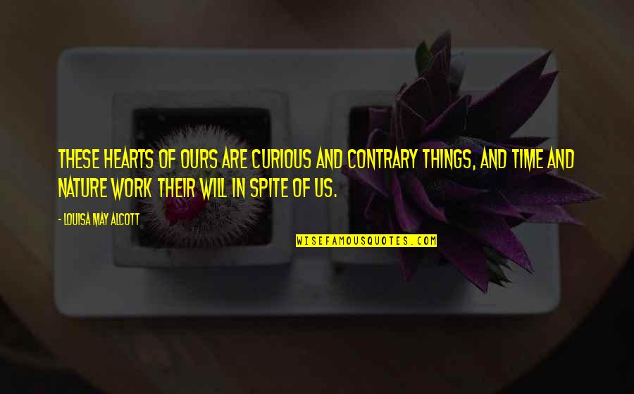 Holden's Mental State Quotes By Louisa May Alcott: These hearts of ours are curious and contrary