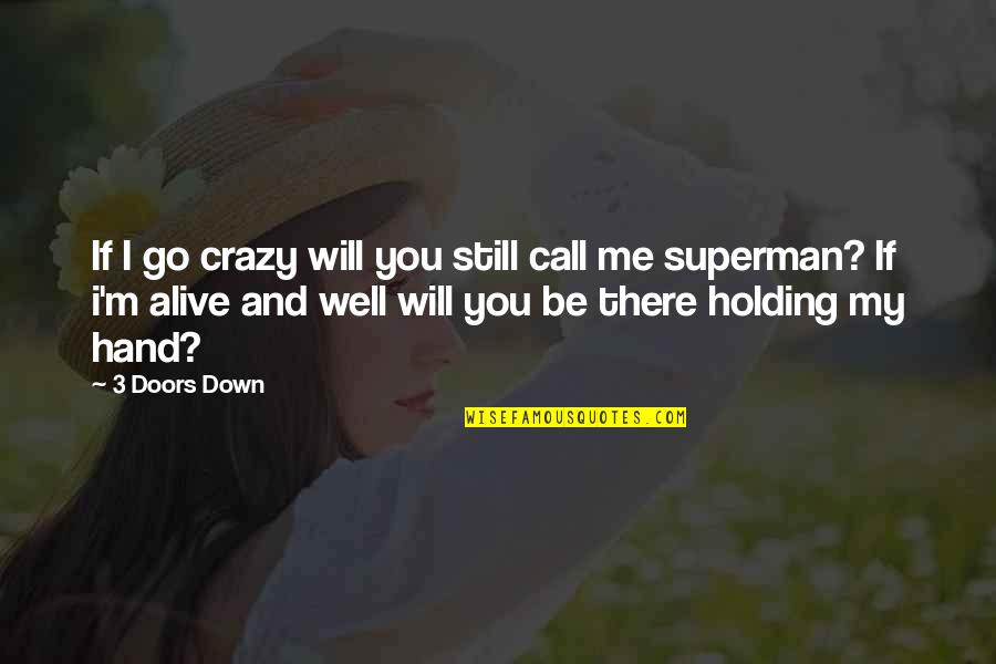 Holding Hand Quotes By 3 Doors Down: If I go crazy will you still call