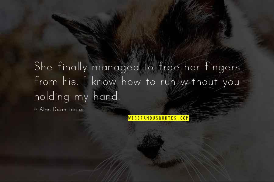 Holding Hand Quotes By Alan Dean Foster: She finally managed to free her fingers from