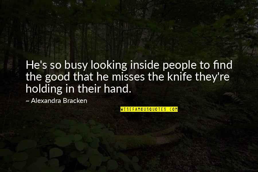 Holding Hand Quotes By Alexandra Bracken: He's so busy looking inside people to find