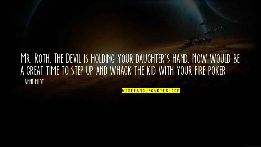 Holding Hand Quotes By Anne Eliot: Mr. Roth. The Devil is holding your daughter's