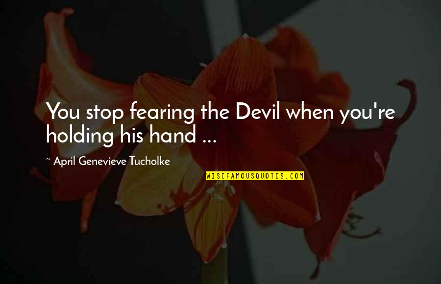 Holding Hand Quotes By April Genevieve Tucholke: You stop fearing the Devil when you're holding