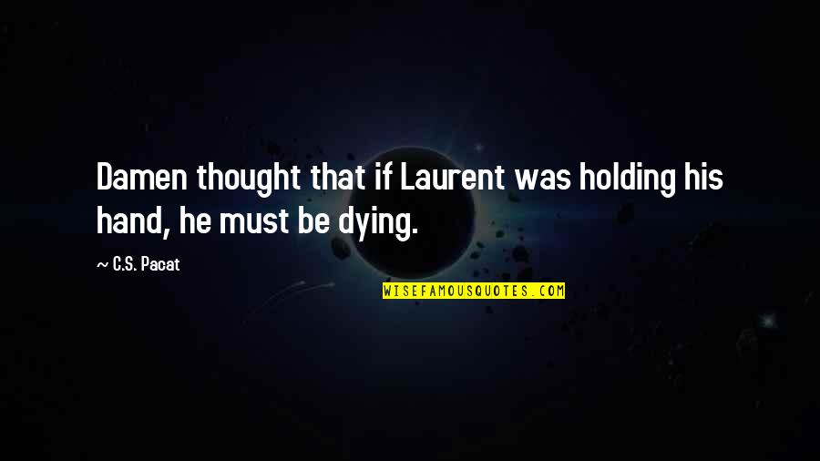 Holding Hand Quotes By C.S. Pacat: Damen thought that if Laurent was holding his