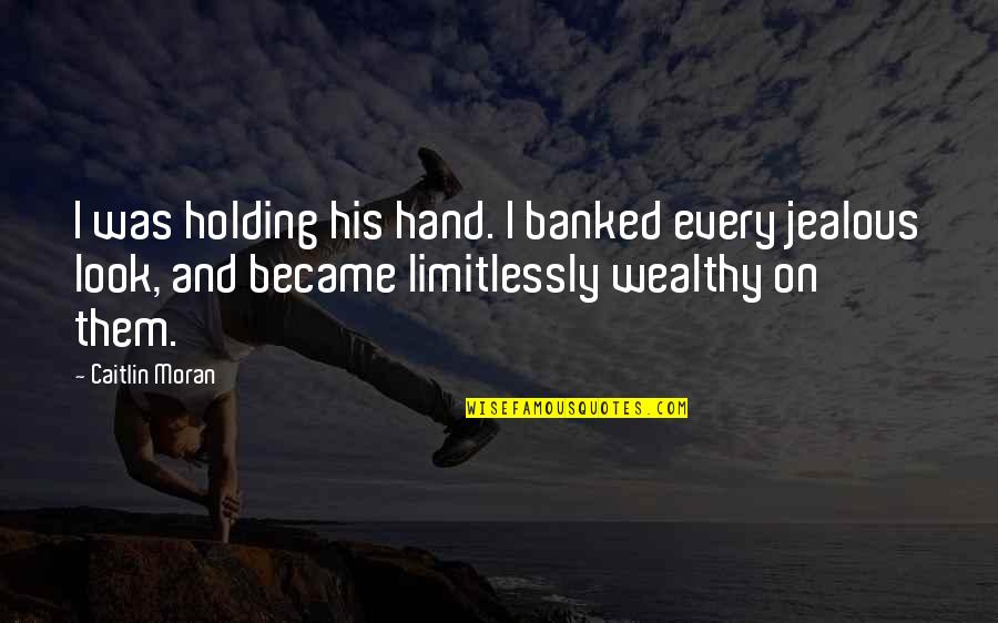 Holding Hand Quotes By Caitlin Moran: I was holding his hand. I banked every