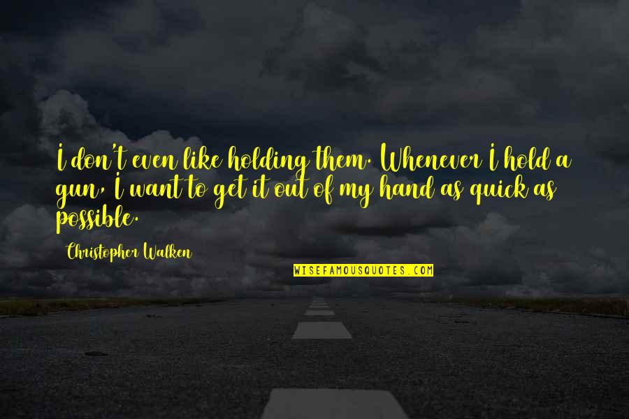 Holding Hand Quotes By Christopher Walken: I don't even like holding them. Whenever I