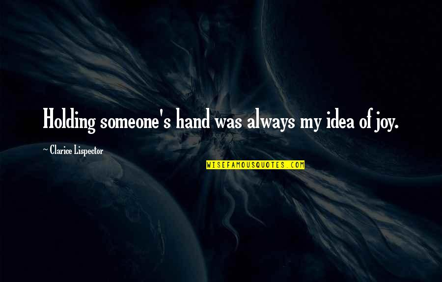 Holding Hand Quotes By Clarice Lispector: Holding someone's hand was always my idea of