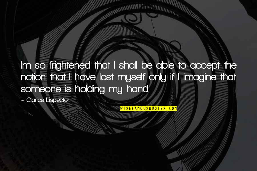 Holding Hand Quotes By Clarice Lispector: I'm so frightened that I shall be able